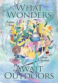 What Wonders Await Outdoors by [Justine Avery, Liuba Syrotiuk]