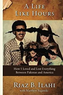 A Life Like Hours: How I Loved and Lost Everything Between Pakistan and America