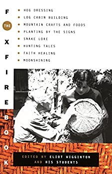 Paperback The Foxfire Book: Hog Dressing, Log Cabin Building, Mountain Crafts and Foods, Planting by the Signs, Snake Lore, Hunting Tales, Faith Healing, Moonshining, and Other Affairs of Plain Living Book