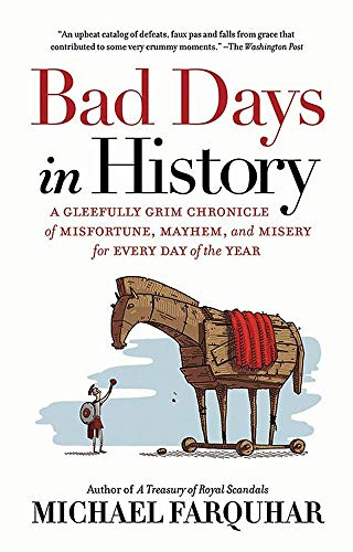 Bad Days in History: A Gleefully Grim Chronicle of Misfortune, Mayhem, and Misery for Every Day of...
