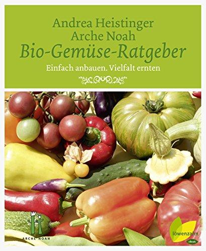 Bio-Gemüse-Ratgeber: Einfach anbauen. Vielfalt ernten