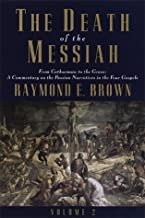 The Death of the Messiah: From Gethsemane to the Grave: Commentary on the Passion Narrative in the Four Gospels by Raymond E. Brown (1999-05-18)
