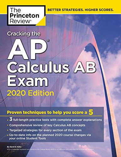 Cracking the AP Calculus AB Exam, 2020 Edition: Practice Tests & Proven Techniques to Help You Score a 5 (College Test Preparation)