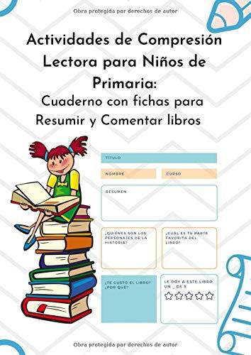 Actividades de Compresión Lectora para Niños de Primaria: Cuaderno con fichas para Resumir y Comentar libros