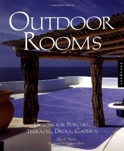 Outdoor Rooms: Design for Porches, Terraces, Decks, Gazebos by Julie D. Taylor (2001-02-23)