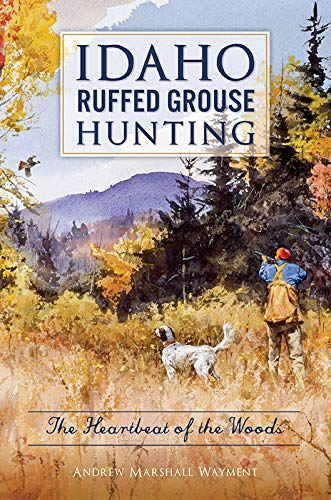 Idaho Ruffed Grouse Hunting: The Heartbeat of the Woods (Sports) (English Edition)