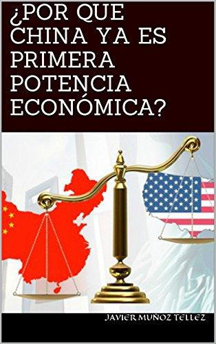 ¿POR QUE CHINA YA ES PRIMERA POTENCIA ECONÓMICA? (Spanish Edition)