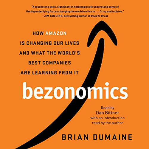 Bezonomics: How Amazon Is Changing Our Lives, and What the World's Best Companies Are Learning from It