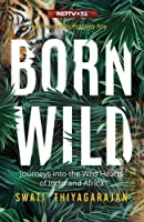 Born Wild: Journeys into the Wild Hearts of India and Africa