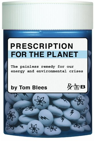 Prescription for the Planet: The Painless Remedy for Our Energy & Environmental Crises