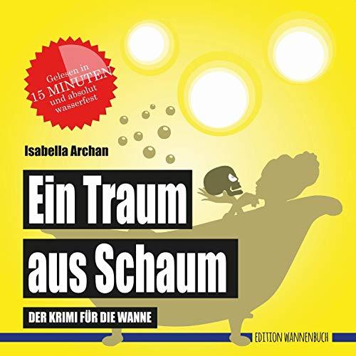 Ein Traum aus Schaum: Der Krimi für die Wanne (Badebuch) (Badebücher für Erwachsene: Wasserfeste Bücher für große Leser)