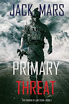 Primary Threat: The Forging of Luke Stone—Book #3 (an Action Thriller) by [Jack Mars]
