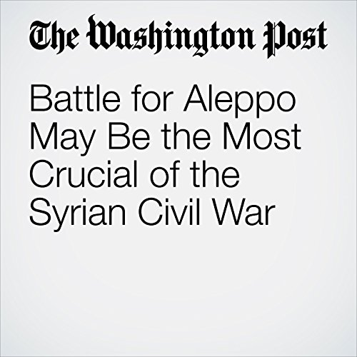 Battle for Aleppo May Be the Most Crucial of the Syrian Civil War cover art
