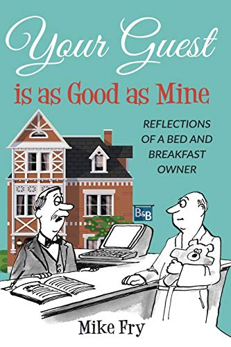 Your Guest is as Good as Mine: Reflections of a Bed and Breakfast Owner