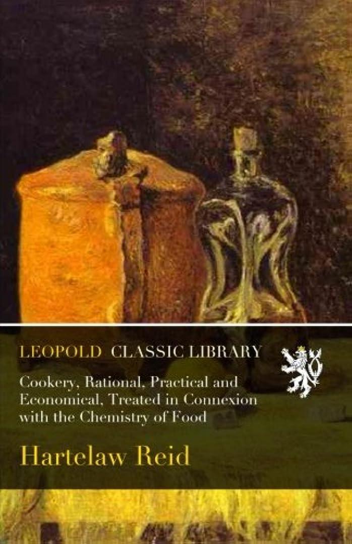 ケープ慎重に登録するCookery, Rational, Practical and Economical, Treated in Connexion with the Chemistry of Food