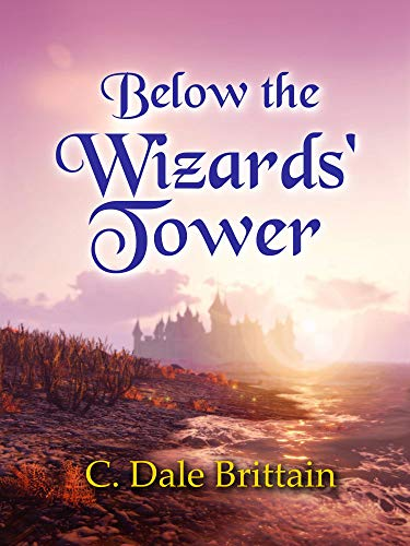 Below the Wizards' Tower (The Royal Wizard of Yurt Book 8) by [C. Dale Brittain]