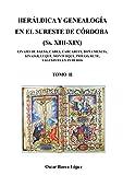 HERÁLDICA Y GENEALOGÍA EN EL SURESTE DE CÓRDOBA (Ss. XIII-XIX). LINAJES DE BAENA, CABRA, CARCABUEY, DOÑA MENCÍA, IZNÁJAR, LUQUE, MONTURQUE, [...]