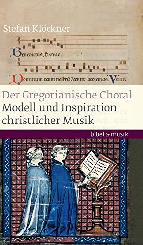 Gregorianischer Choral: Modell und Inspiration christlicher Musik (Bibel und Musik)