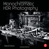 Monochromatic HDR Photography: Shooting and Processing Black & White High Dynamic...