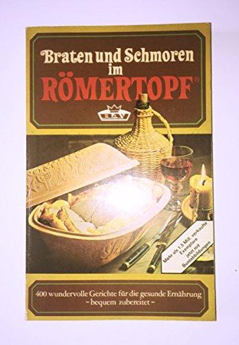 Braten und schmoren im Römertopf. 400 wundervolle Gerichte für die gesunde Ernährung - bequem zubereitet. [400 wundervolle Rezepte komplett überarbeitet, mit Kalorien- und Joule-Tabelle].