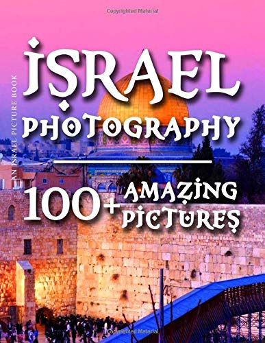 Israel Picture Book - Israel Photography: 100+ Amazing Pictures and Photos in this fantastic Israel Photo Book