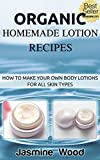 Organic Homemade Lotion Recipes - For All Skin Types (The Best Lotion DIY Recipes): Lotion Making For Beginners (organic lawn care manual, organic skin care, beauty and the beast)