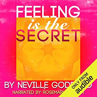 Feeling Is the Secret                   By:                                                                                                                                 Neville Goddard                               Narrated by:                                                                                                                                 Rosemary Benson                      Length: 41 mins     2 ratings     Overall 5.0