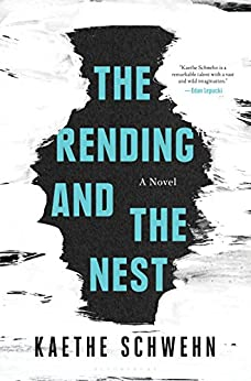 The Rending and the Nest by [Kaethe Schwehn]