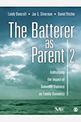 The Batterer as Parent: Addressing the Impact of Domestic Violence on Family Dynamics (SAGE Series on Violence against Women) Kindle Edition