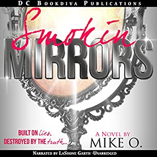 Smokin Mirrors                   By:                                                                                                                                 Mike O                               Narrated by:                                                                                                                                 LaShone Garth                      Length: 5 hrs and 20 mins     25 ratings     Overall 4.2
