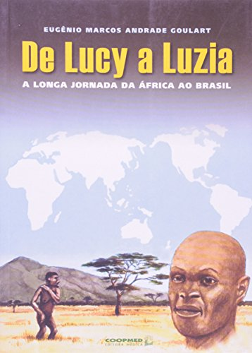 De Lucy A Luzia. A Longa Jornada Da Africa Ao Brasil