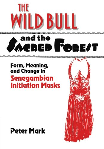 The Wild Bull and the Sacred Forest: Form, Meaning, and Change in Senegambian Initiation Masks (Res Monographs in Anthropology and Aesthetics)