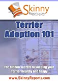Terrier Adoption 101: The hidden secrets to keeping your Terrier healthy and happy (Skinny Report) (English Edition)