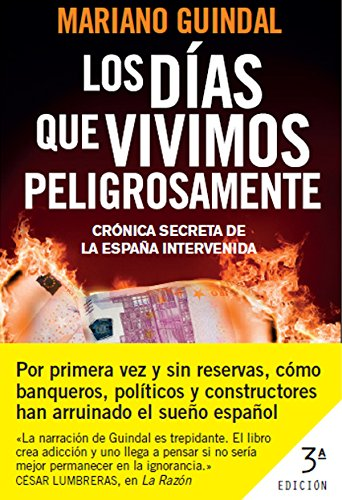 Los días que vivimos peligrosamente: Crónica secreta de la España intervenida eBook: Guindal, Mariano: Amazon.es: Tienda Kindle