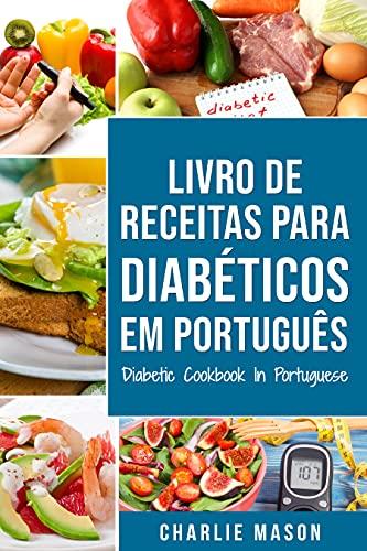 Livro De Receitas Para Diabéticos Em Português/ Diabetic Cookbook In Portuguese: Receitas fáceis, deliciosas e balanceada