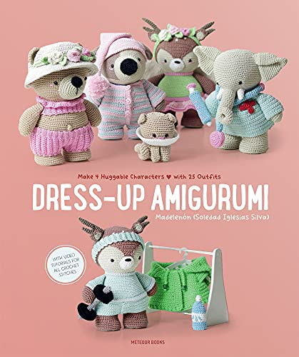 Dress-Up Amigurumi: Make 4 Huggable Characters with 25 Outfits