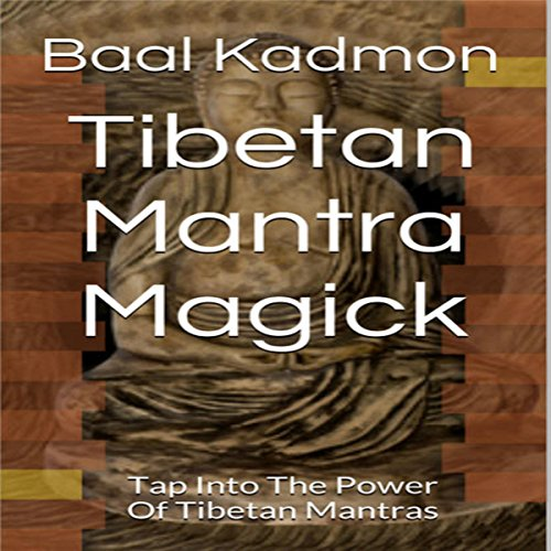 Tibetan Mantra Magick: Tap Into the Power of Tibetan Mantras audiobook cover art