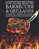 Livre de mes recettes barbecues & grillades à compléter, cuisiner et savourer: Carnet pour 50 recettes à remplir soi-même | Une recette par double ... | Format pratique 8 x 10 pouces (20 x 25 cm)