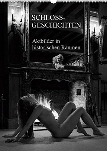 Schlossgeschichten - Aktbilder in historischen Räumen (Wandkalender 2019 DIN A3 hoch): Akt- und Erotikbilder in Schlössern in Schwarzweiss (Monatskalender, 14 Seiten ) (CALVENDO Kunst)