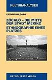 Zocalo - Die Mitte der Stadt Mexiko. Ethnographie eines Platzes (Kulturanalysen) - Kathrin Wildner