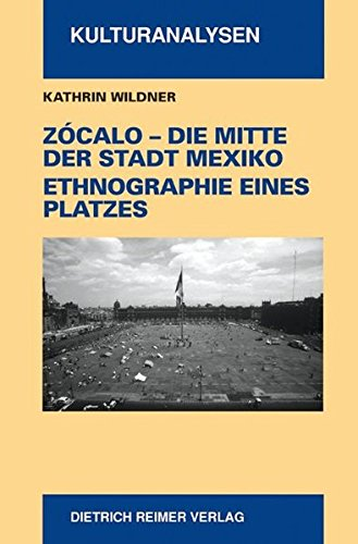Zocalo - Die Mitte der Stadt Mexiko. Ethnographie eines Platzes (Kulturanalysen)