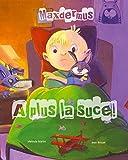 Maxdermus - A plus la suce ! - Le livre qui aide votre enfant à arrêter la tétine (histoire et activités manuelles)