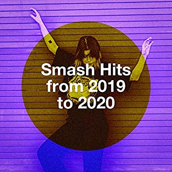 Smash Hits from 2019 to 2020
