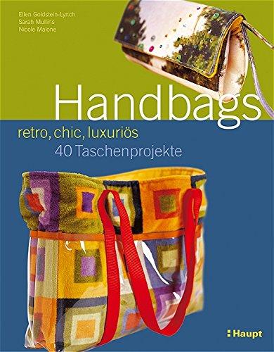 Handbags - retro, chic, luxuriös: 40 Taschenprojekte
