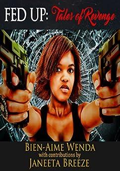 FED UP: Tales of Revenge (Revenge Series Book 1) by [Bien-Aime Wenda, Janeeta Breeze]