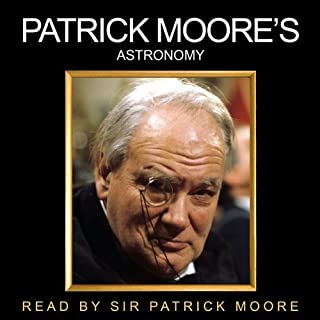 Patrick Moore's Astronomy                   By:                                                                                                                                 Patrick Moore                               Narrated by:                                                                                                                                 Patrick Moore                      Length: 2 hrs and 36 mins     27 ratings     Overall 4.6