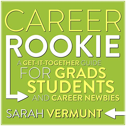 Career Rookie     A Get-It-Together Guide for Grads, Students and Career Newbies              By:                                                                                                                                 Sarah Vermunt                               Narrated by:                                                                                                                                 Cris Dukehart                      Length: 4 hrs and 42 mins     Not rated yet     Overall 0.0