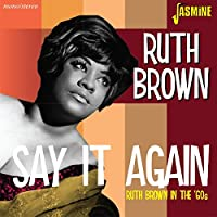 RUTH BROWN IN THE `60S SAY IT AGAIN