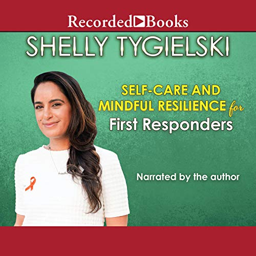 Self-Care and Mindful Resilience for First Responders Audiobook By Shelly Tygielski cover art