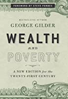 Wealth and Poverty: A New Edition for the Twenty-First Century by George Gilder(2012-08-21)